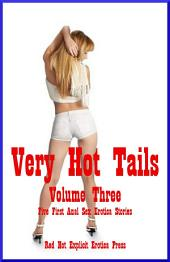 Very Hot Tails Volume Three: Five First Anal Sex Erotica Stories