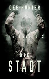 Die Stadt. Dystopie (Band 3 der Shield-Trilogie): Zukunftsthriller - Science Fiction