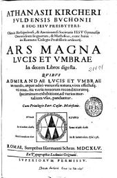 Athanasii Kircheri ... Ars magna lucis et vmbrae in decem libros digesta: quibus admirandae lucis et vmbrae in mundo, atque adeo vniuersa natura, vires effectusq. vti noua, ita varia nouorum ...