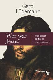 Wer war Jesus?: Theologisch-politische Interventionen