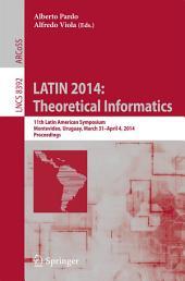 LATIN 2014: Theoretical Informatics: 11th Latin American Symposium, Montevideo, Uruguay, March 31 -- April 4, 2014. Proceedings