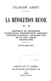 La révolution russe ...: Grandeur et décadence d'Alexandre Feodorovitch Kerenski. L'affire Kornilof. Le grand jour et le coup d'état maximaliste (juin-novembre 1917) 1918