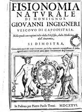 Fisionomia naturale di monsignor Giovanni Ingegneri vescovo di Capod'Istria. Nella quale con ragioni tolte dalla filosofia, dalla medicina, dall'anatomia, si dimostra, come dalle parti del corpo humano, per la sua naturale complessione, si possa agevolmente conietturare quali siano le inclinazioni degl'huomini