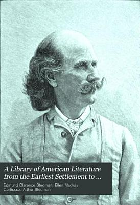 A Library of American Literature from the Earliest Settlement to the Present Time  Literature of the republic  pt  4  1861 1889 PDF