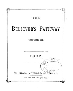 The Believer s pathway  ed  by W  Shaw PDF