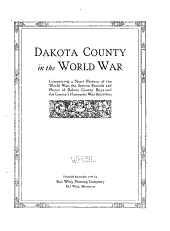 Dakota County in the World War: Comprising a Short History of the World War, the Service Records and Photos of Dakota County Boys and the County's Numerous War Activities