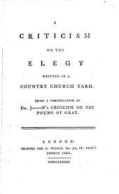 A Criticism on the Elegy Written in a Country Church Yard: Being a Continuation of Dr. J----n's Criticism on the Poems of Gray, Volume 1