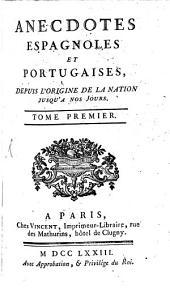 Anecdotes Espagnoles Et Portugaises: Depuis L'Origine De La Nation Jusqu'à Nos Jours, Volume1