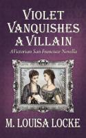 Violet Vanquishes a Villain  A Victorian San Francisco Novella PDF