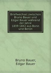 Briefwechsel zwischen Bruno Bauer und Edgar Bauer w?hrend der Jahre 1839-1842 aus Bonn und Berlin