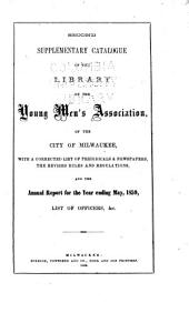 Second supplementary catalogue of the Library of the Young men's association of the city of Milwaukee: with a corrected list of periodicals & newspapers, the revised rules and regulations, and the annual report for the year ending May, 1859, list of officers, & c