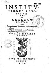 Institutiones absolutissimae in Graecam linguam, item Annotationes in Nominum, Verborumque difficultates Nicolao Clenardo autore