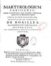 Martyrologium Parisiense cum canonibus qui diebus singulis legendi ad absolutionem capituli juxta ritum Parisiensem... Cardinalis de Noailles ...