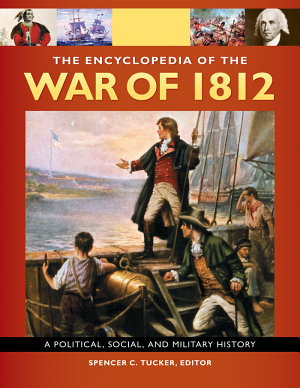 The Encyclopedia of the War of 1812 PDF
