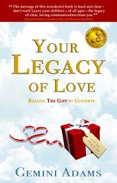 Your Legacy of Love: Realize the Gift in Goodbye