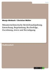 Mitunternehmerische Betriebsaufspaltung. Entstehung, Begründung, Rechtsfolge, Zuordnung, Arten und Beendigung