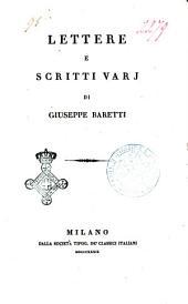 Opere di Giuseppe Baretti: Lettere e scritti varj, Volume 4