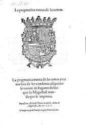 La pragmatica nueva de las armas ... y como han de ser condenas, auque no se tomen en fragante delito ... (dto Madrid 28 de Hebrero 1566.)