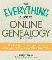 The Everything Guide to Online Genealogy: Use the Web to trace your roots, share your history, and create a family tree, Edition 2
