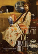 Enchanted Lives, Enchanted Objects