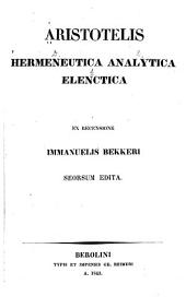 Aristotelis Hermeneutica, Analytica, Elenctica