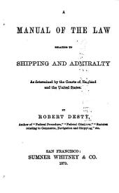 A Manual of the Law Relating to Shipping and Admiralty: As Determined by the Courts of England and of the United States
