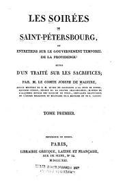 Les soirées de Sain-Pétersbourg: ou, Entretiens sur le gouvernement temporel de la Providence. Suivis d'un traité sur les sacrifices, Volume1