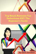 Top Small Business Tax Deductions 2017: The Beginner's Guide