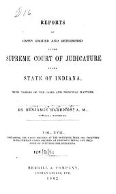 Reports of Cases Argued and Determined in the Supreme Court of Judicature of the State of Indiana: Volume 17