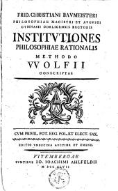 Institutiones philosophiae rationalis methodo Wolffi conscriptae