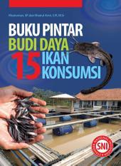 Buku Pintar Budi Daya 15 Ikan Konsumsi