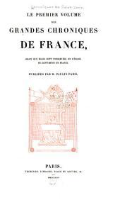 Le premier volume des grandes chroniques de France: selon que elles sont conservées en l'église de Saint-Denis en France