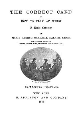 The correct card  or  How to play at whist   2 issues   PDF