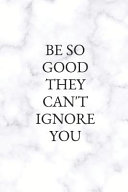 Be So Good They Can T Ignore You