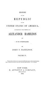 History of the republic of the United States of America: as traced in the writings of Alexander Hamilton and of his contemporaries ...