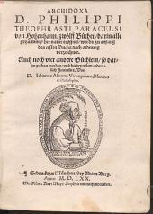 Archidoxa D. Philippi Theophrasti Paracelsi von Hohenhaim: zwölff Bücher, darin alle gehaimnüß der natur eröffnet, wie die zu anfang des ersten Buchs nach ordnung verzeichnet. Auch noch vier andere Büchlein, so darzu gethan worden, und hiebey neben oredentlich Intitulirt