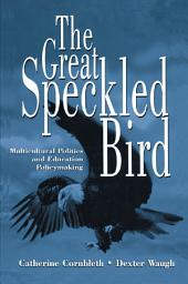 The Great Speckled Bird: Multicultural Politics and Education Policymaking