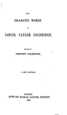 The Dramatic Works of Samuel Taylor Coleridge  Edited by Derwent Coleridge  A New Edition PDF