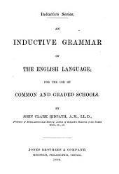An Inductive Grammar of the English Language: For the Use of Common and Graded Schools