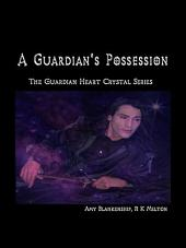 A Guardian's Possession: The Guardian Heart Crystal, Book 5