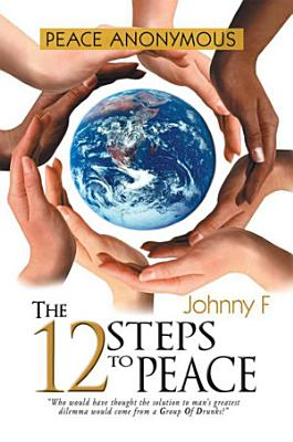 Peace Anonymous   the 12 Steps to Peace PDF