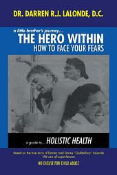 A Little Brother's Journey... the Hero Within: How to Face Your Fears