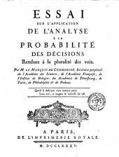 Essay sur l'application de l'analyse a la probabilite des decisions rendues a la pluralite des voix. Par m. le marquis De Condorcet ..