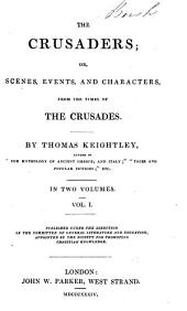 The Crusaders: Or, Scences, Events, and Characters, from the Times of the Crusades, Volume 1