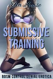 Submissive Training: BDSM Control Denial Erotica