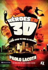 Héroes en 3D: Cómo vivir tu vida al máximo