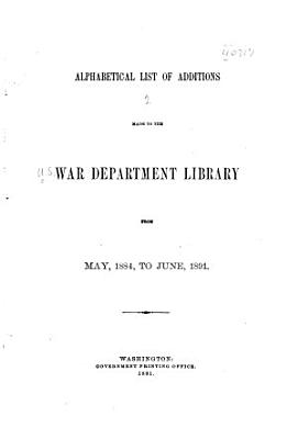 Alphabetical List of Additions Made to the War Department Library     PDF