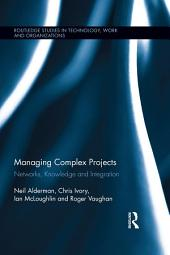 Managing Complex Projects: Networks, Knowledge and Integration
