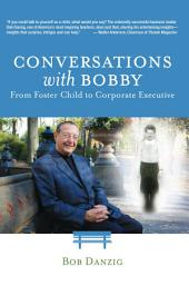 Conversations with Bobby: From Foster Child to Corporate Executive
