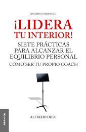 ¡Lidera tu interior!: Se tu propio coach: siete prácticas para alcanzar el equilibrio personal